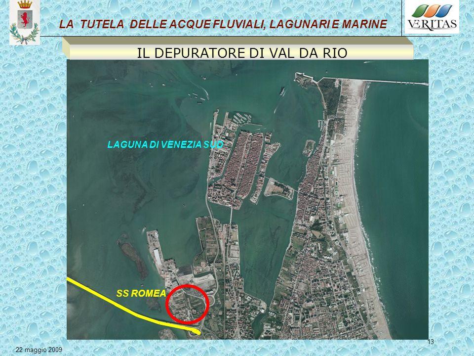 13 SS ROMEA LAGUNA DI VENEZIA SUD LA TUTELA DELLE ACQUE FLUVIALI, LAGUNARI E MARINE 22 maggio 2009 IL DEPURATORE DI VAL DA RIO