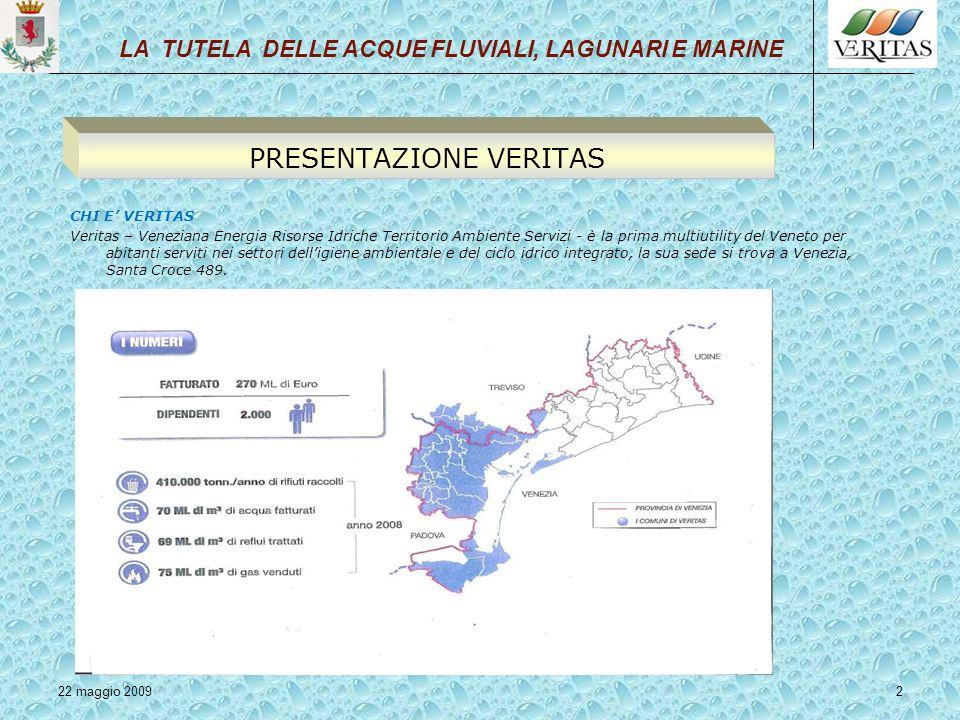 22 maggio 20092 CHI E VERITAS Veritas – Veneziana Energia Risorse Idriche Territorio Ambiente Servizi - è la prima multiutility del Veneto per abitant
