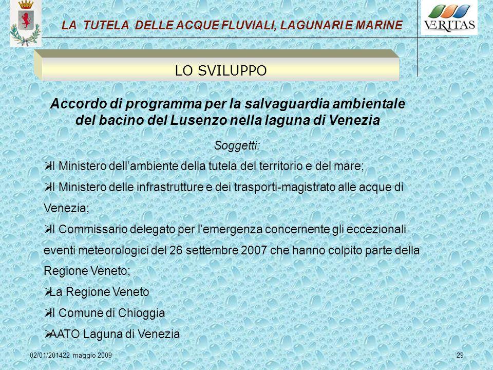 02/01/201422 maggio 200929 LA TUTELA DELLE ACQUE FLUVIALI, LAGUNARI E MARINE LO SVILUPPO Accordo di programma per la salvaguardia ambientale del bacin