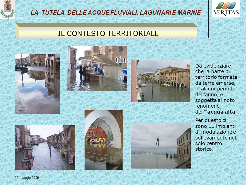22 maggio 20095 Il territorio subisce, in maniera rilevante, le ricadute conseguenti alla presenza di tre foci di fiumi importanti come Adige, Brenta e Bacchiglione.