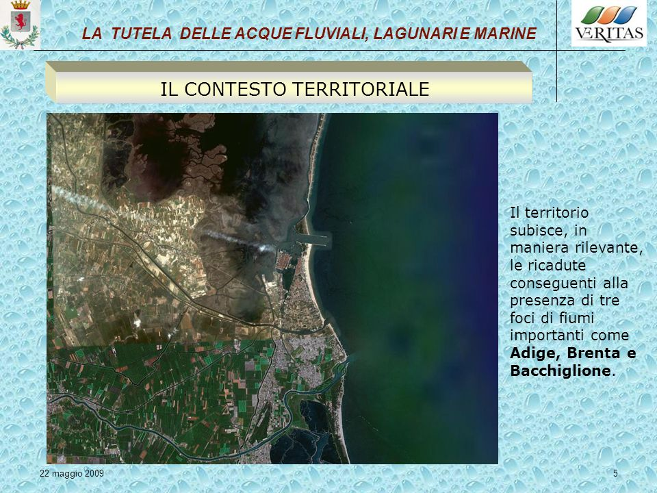 22 maggio 20095 Il territorio subisce, in maniera rilevante, le ricadute conseguenti alla presenza di tre foci di fiumi importanti come Adige, Brenta