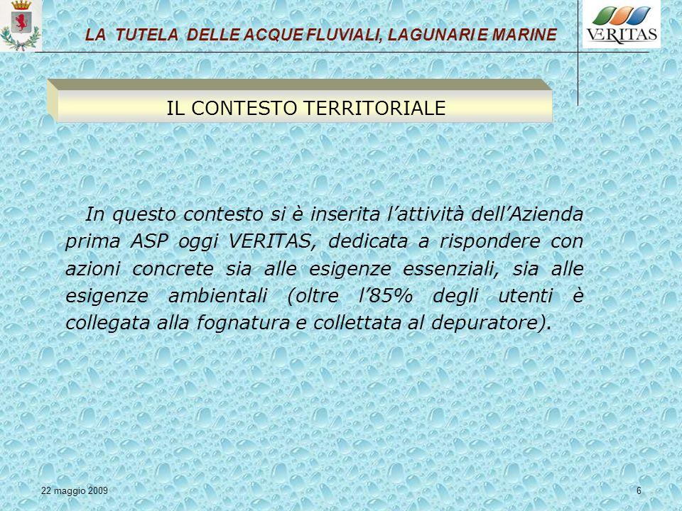 22 maggio 20096 In questo contesto si è inserita lattività dellAzienda prima ASP oggi VERITAS, dedicata a rispondere con azioni concrete sia alle esig