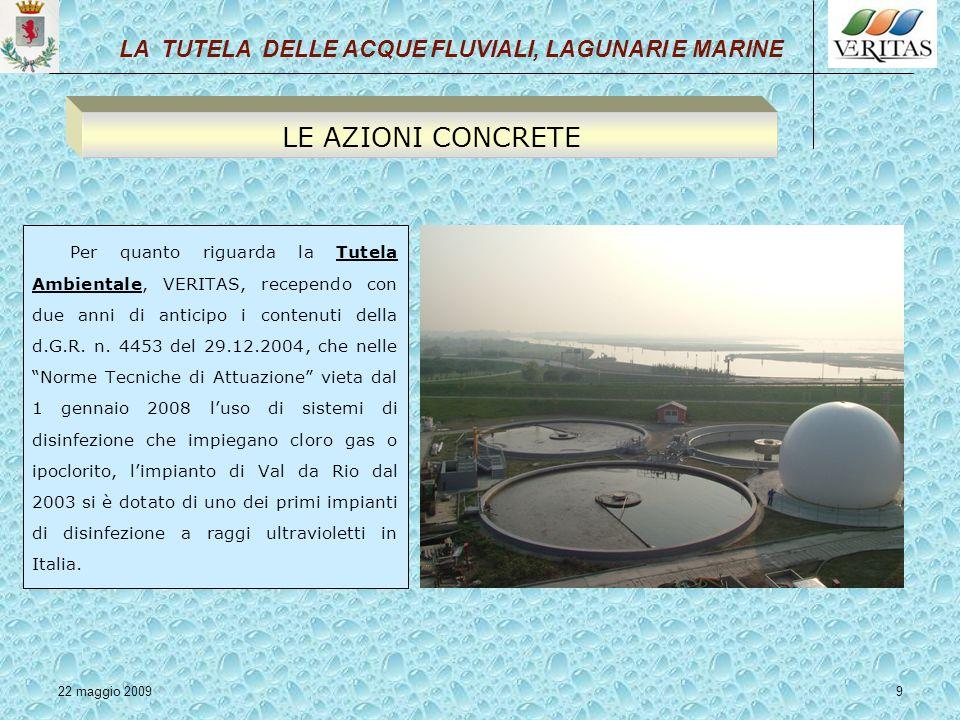 22 maggio 20099 Per quanto riguarda la Tutela Ambientale, VERITAS, recependo con due anni di anticipo i contenuti della d.G.R. n. 4453 del 29.12.2004,