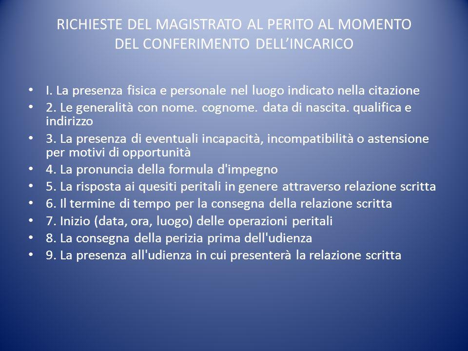 RICHIESTE DEL MAGISTRATO AL PERITO AL MOMENTO DEL CONFERIMENTO DELLINCARICO I. La presenza fisica e personale nel luogo indicato nella citazione 2. Le