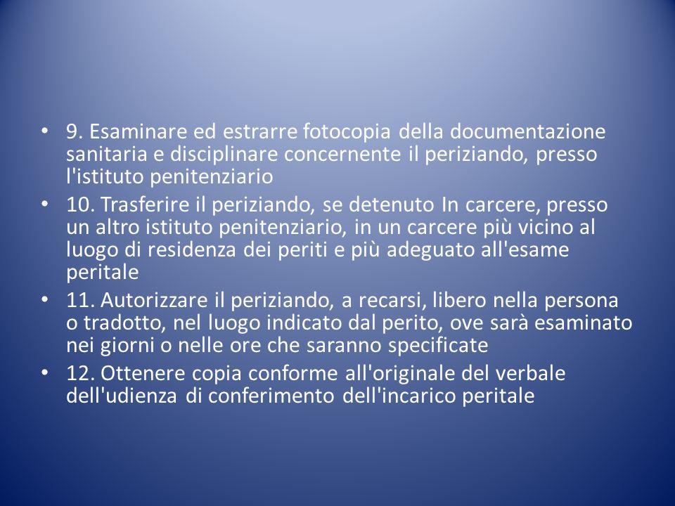 9. Esaminare ed estrarre fotocopia della documentazione sanitaria e disciplinare concernente il periziando, presso l'istituto penitenziario 10. Trasfe
