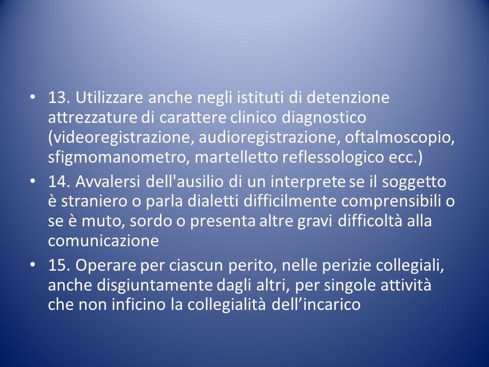 13. Utilizzare anche negli istituti di detenzione attrezzature di carattere clinico diagnostico (videoregistrazione, audioregistrazione, oftalmoscopio