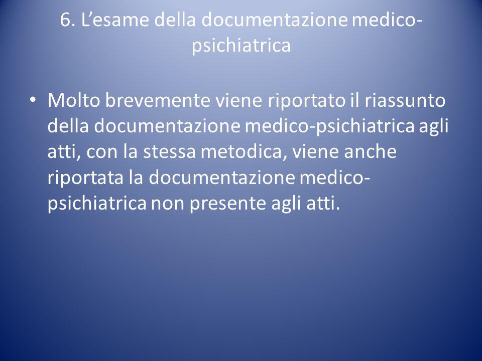 6. Lesame della documentazione medico- psichiatrica Molto brevemente viene riportato il riassunto della documentazione medico-psichiatrica agli atti,