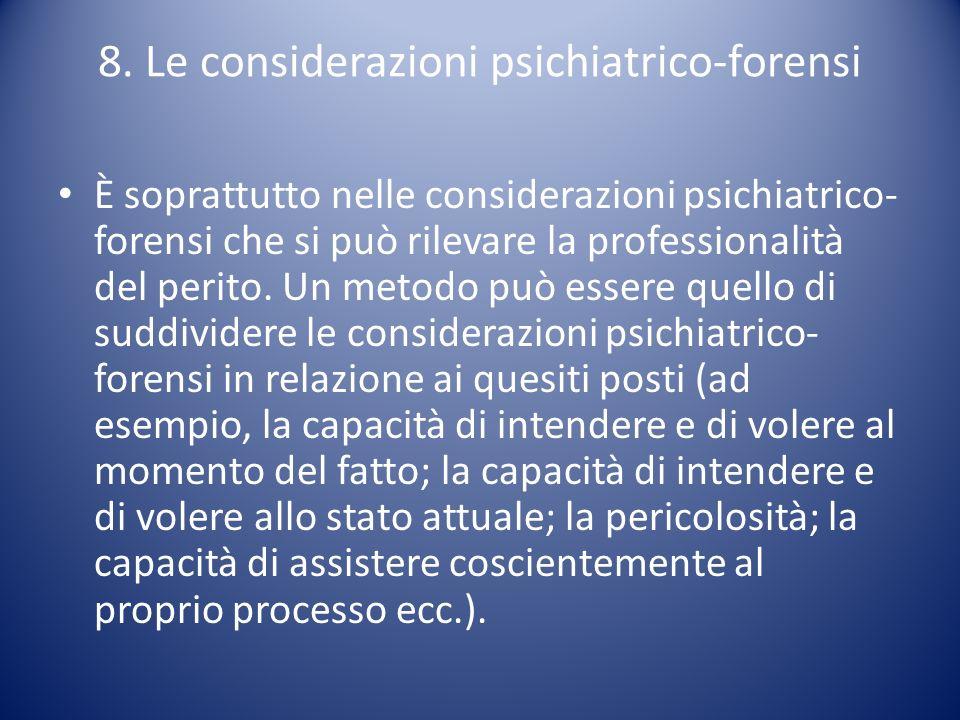 8. Le considerazioni psichiatrico-forensi È soprattutto nelle considerazioni psichiatrico- forensi che si può rilevare la professionalità del perito.
