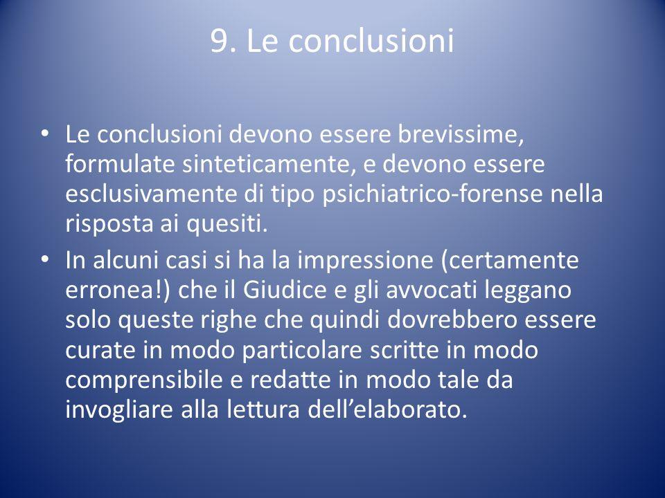 9. Le conclusioni Le conclusioni devono essere brevissime, formulate sinteticamente, e devono essere esclusivamente di tipo psichiatrico-forense nella