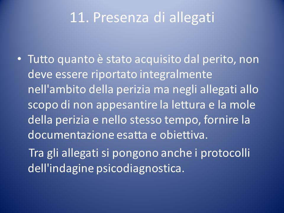 11. Presenza di allegati Tutto quanto è stato acquisito dal perito, non deve essere riportato integralmente nell'ambito della perizia ma negli allegat
