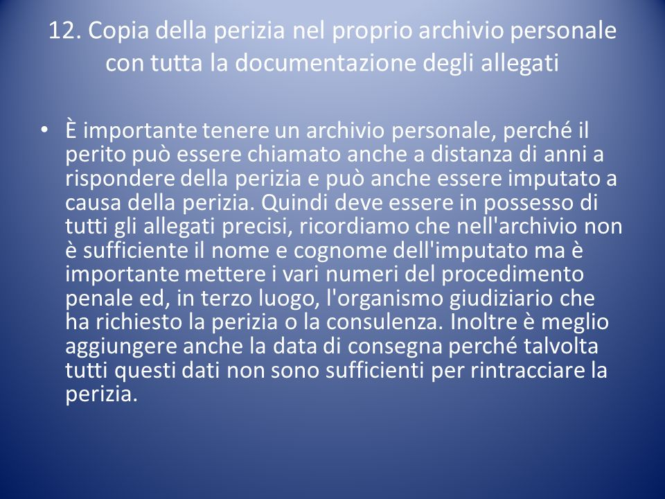 12. Copia della perizia nel proprio archivio personale con tutta la documentazione degli allegati È importante tenere un archivio personale, perché il