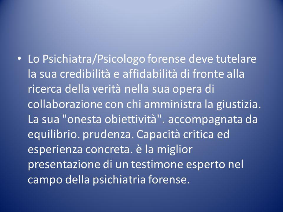 Lo Psichiatra/Psicologo forense deve tutelare la sua credibilità e affidabilità di fronte alla ricerca della verità nella sua opera di collaborazione