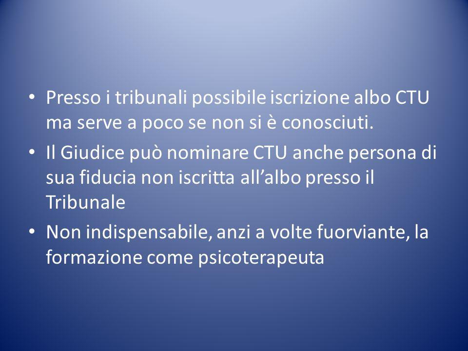 Presso i tribunali possibile iscrizione albo CTU ma serve a poco se non si è conosciuti. Il Giudice può nominare CTU anche persona di sua fiducia non