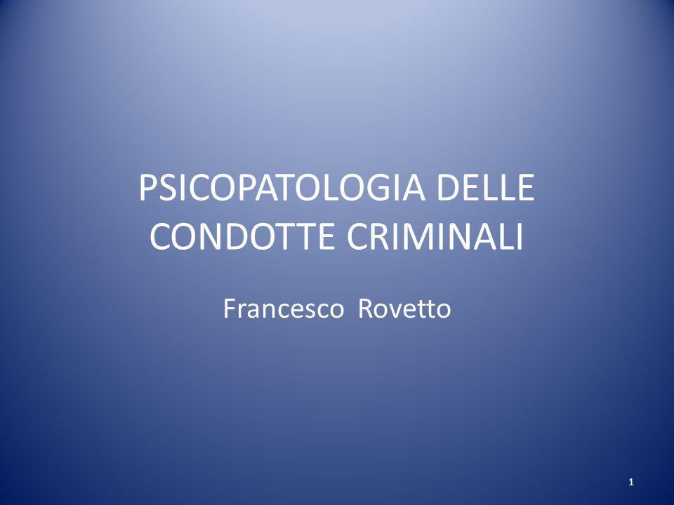 PSICOPATOLOGIA DELLE CONDOTTE CRIMINALI Francesco Rovetto 1