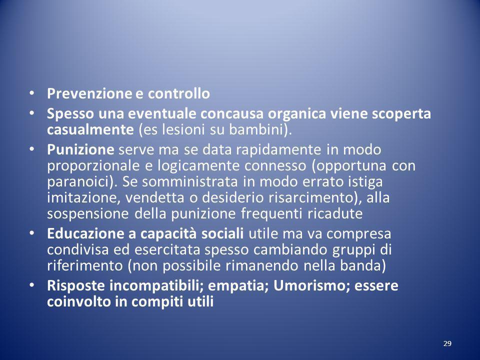 Prevenzione e controllo Spesso una eventuale concausa organica viene scoperta casualmente (es lesioni su bambini).