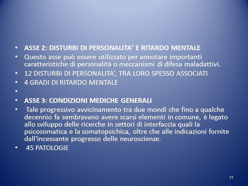 ASSE 2: DISTURBI DI PERSONALITA E RITARDO MENTALE Questo asse può essere utilizzato per annotare importanti caratteristiche di personalità o meccanismi di difesa maladattivi.