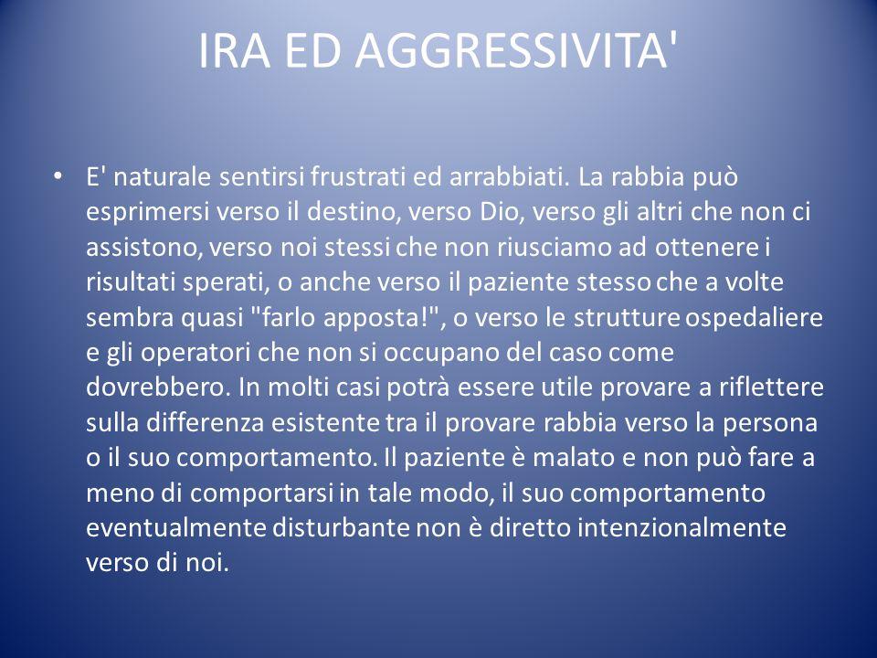 IRA ED AGGRESSIVITA' E' naturale sentirsi frustrati ed arrabbiati. La rabbia può esprimersi verso il destino, verso Dio, verso gli altri che non ci as