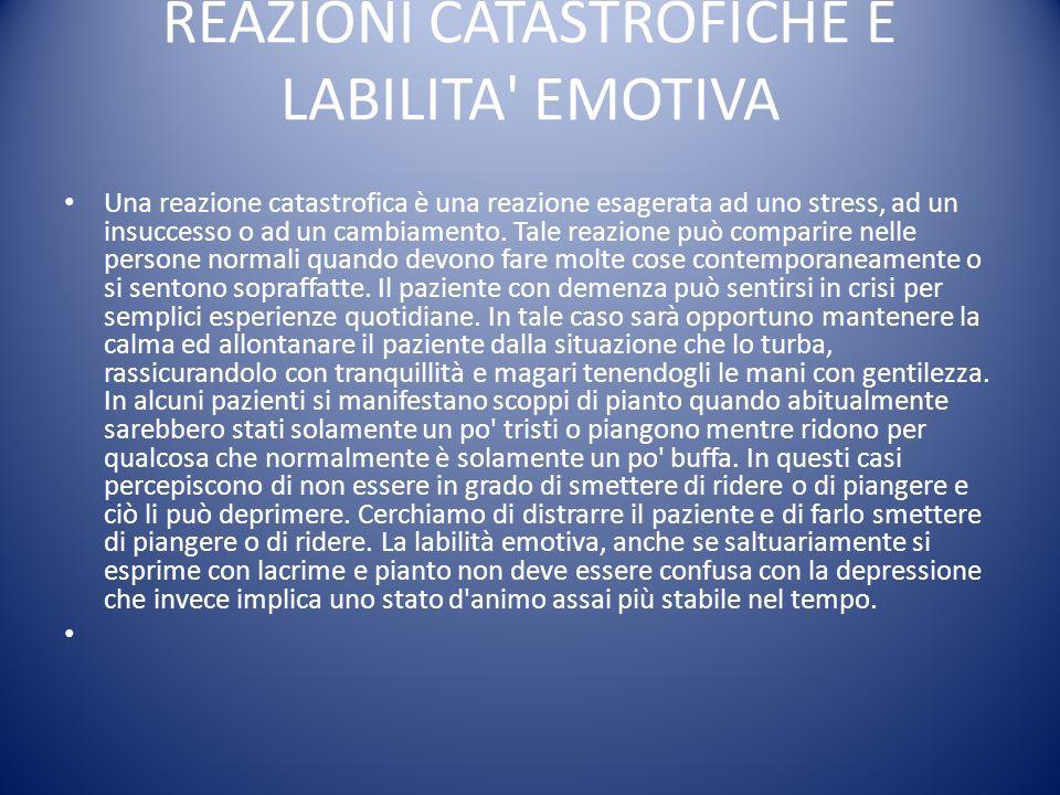 REAZIONI CATASTROFICHE E LABILITA' EMOTIVA Una reazione catastrofica è una reazione esagerata ad uno stress, ad un insuccesso o ad un cambiamento. Tal
