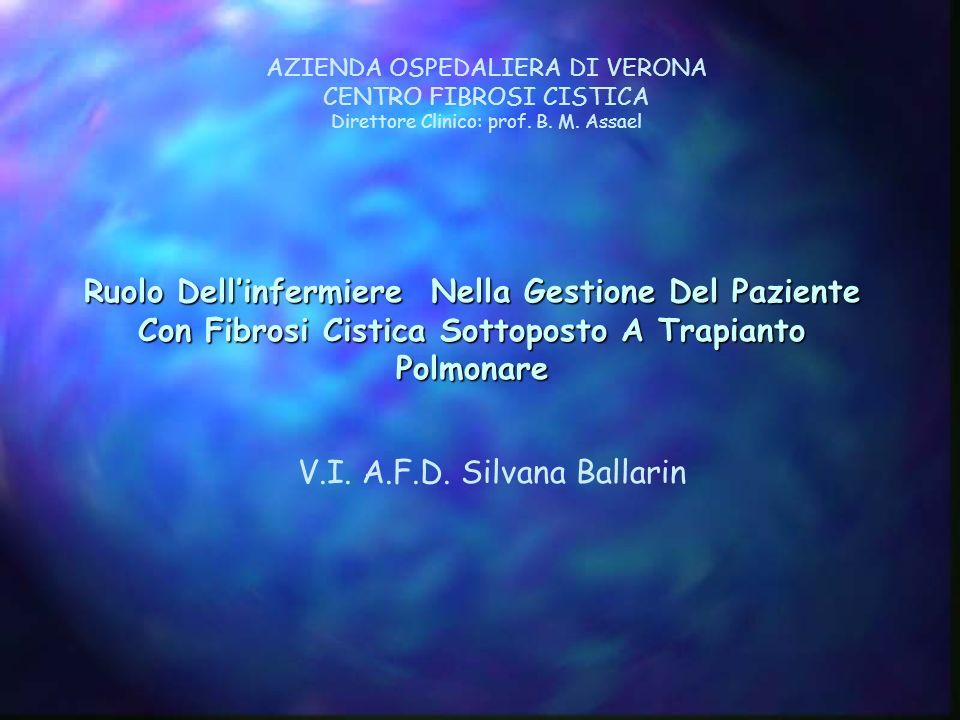 Ruolo Dellinfermiere Nella Gestione Del Paziente Con Fibrosi Cistica Sottoposto A Trapianto Polmonare AZIENDA OSPEDALIERA DI VERONA CENTRO FIBROSI CIS