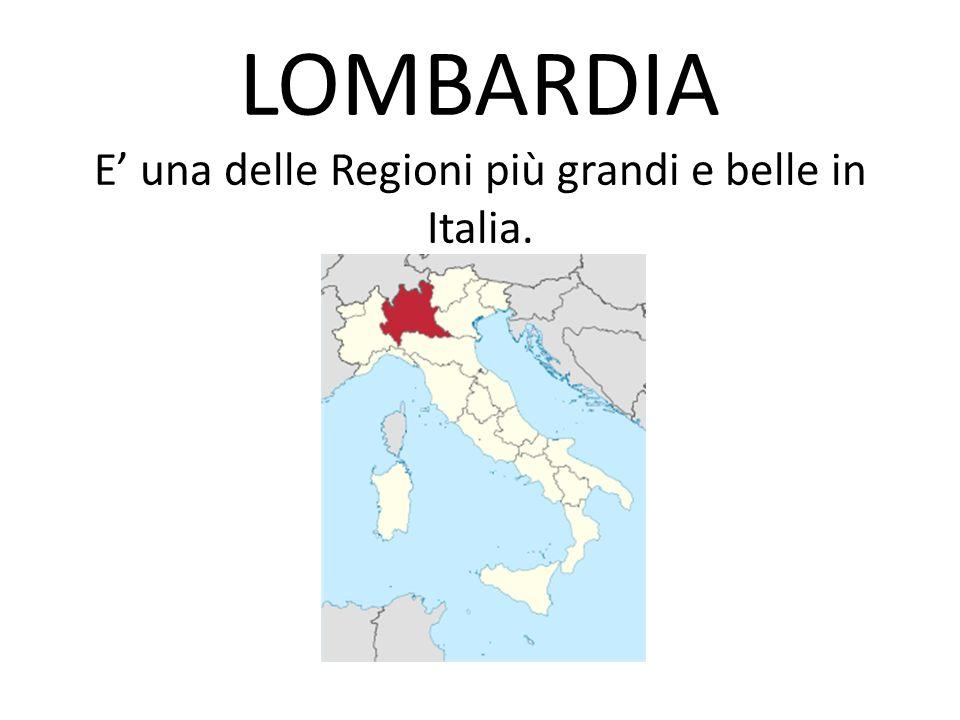LOMBARDIA E una delle Regioni più grandi e belle in Italia.