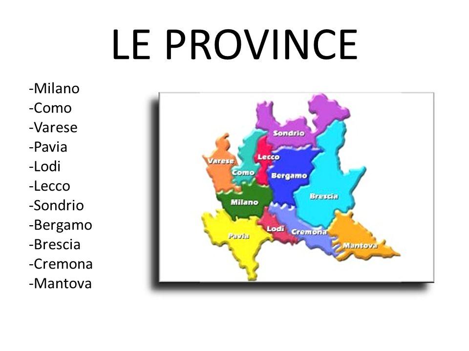 LE PROVINCE -Milano -Como -Varese -Pavia -Lodi -Lecco -Sondrio -Bergamo -Brescia -Cremona -Mantova