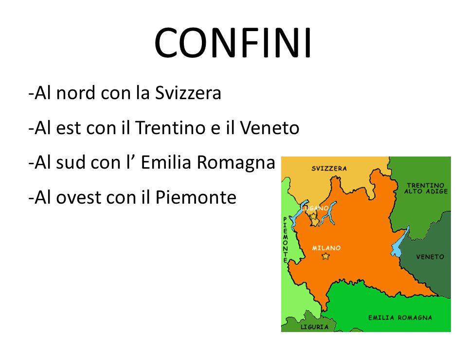 CONFINI -Al nord con la Svizzera -Al est con il Trentino e il Veneto -Al sud con l Emilia Romagna -Al ovest con il Piemonte