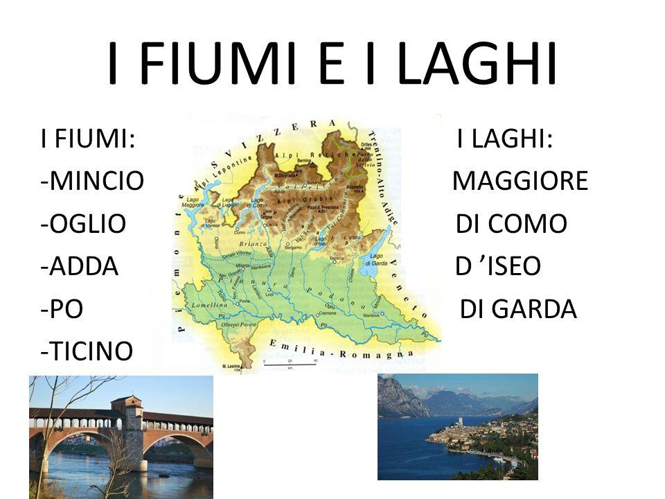 I FIUMI E I LAGHI I FIUMI: I LAGHI: -MINCIO MAGGIORE -OGLIO DI COMO -ADDA D ISEO -PO DI GARDA -TICINO