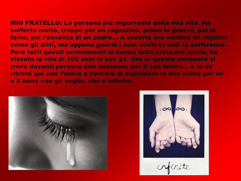MIO FRATELLO: La persona più importante della mia vita. Ha sofferto molto, troppo per un ragazzino, prima la guerra, poi la fame, poi lassenza di un p