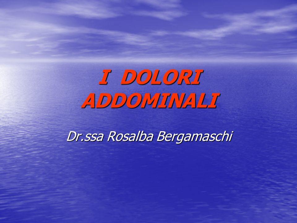 I DOLORI ADDOMINALI Dr.ssa Rosalba Bergamaschi