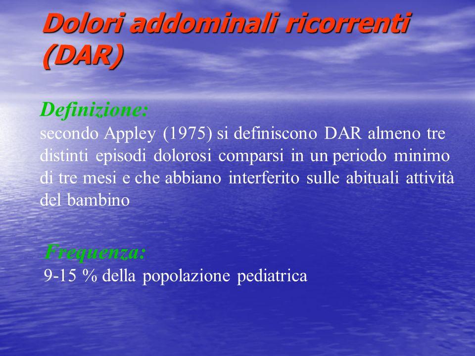 Dolori addominali ricorrenti (DAR) Definizione: secondo Appley (1975) si definiscono DAR almeno tre distinti episodi dolorosi comparsi in un periodo m