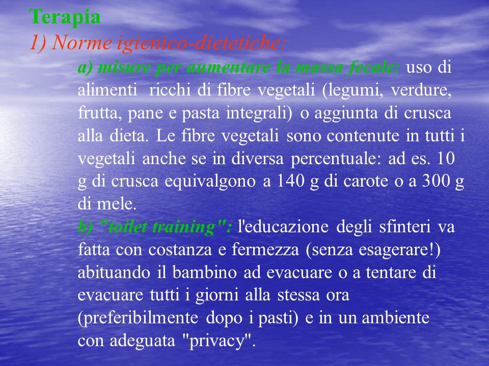 Terapia 1) Norme igienico-dietetiche: a) misure per aumentare la massa fecale: uso di alimenti ricchi di fibre vegetali (legumi, verdure, frutta, pane