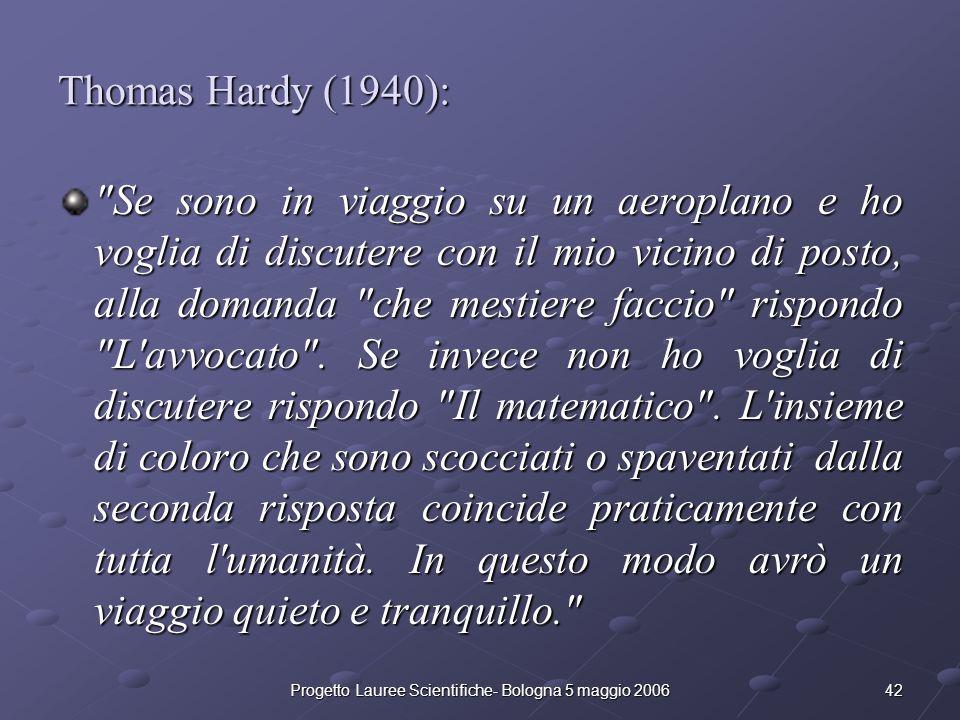 42Progetto Lauree Scientifiche- Bologna 5 maggio 2006 Thomas Hardy (1940):