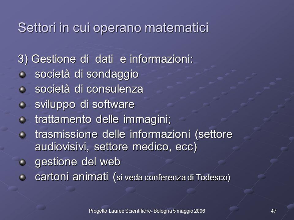 47Progetto Lauree Scientifiche- Bologna 5 maggio 2006 Settori in cui operano matematici 3) Gestione di dati e informazioni: società di sondaggio socie