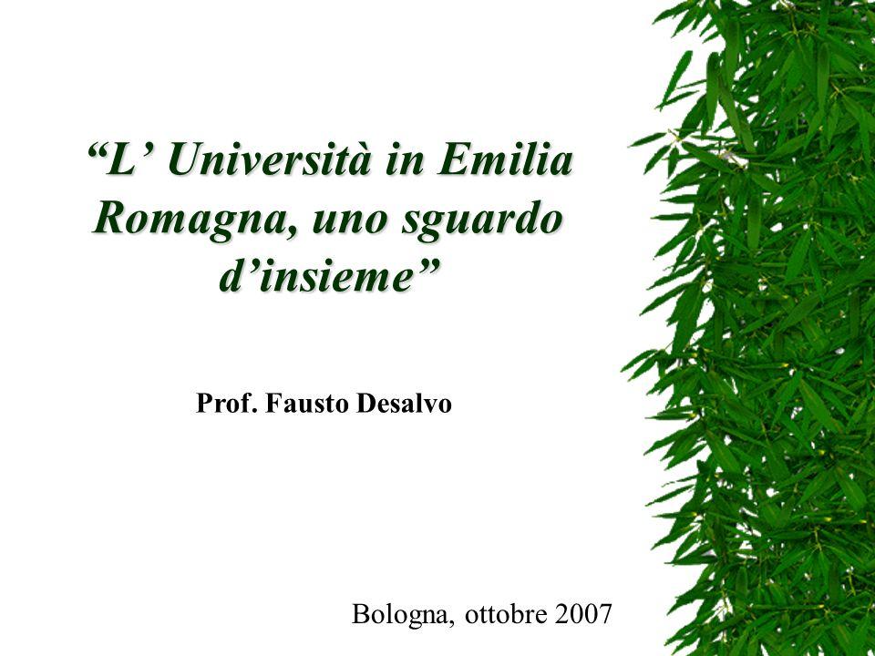 L Università in Emilia Romagna, uno sguardo dinsieme Bologna, ottobre 2007 Prof. Fausto Desalvo