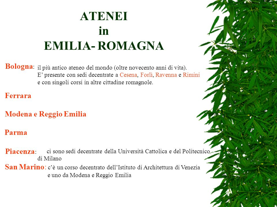 ATENEI in EMILIA- ROMAGNA Piacenza : il più antico ateneo del mondo (oltre novecento anni di vita). E presente con sedi decentrate a Cesena, Forlì, Ra