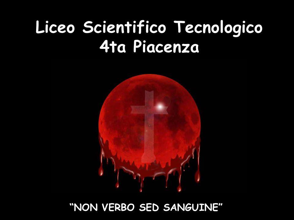 Liceo Scientifico Tecnologico 4ta Piacenza NON VERBO SED SANGUINE