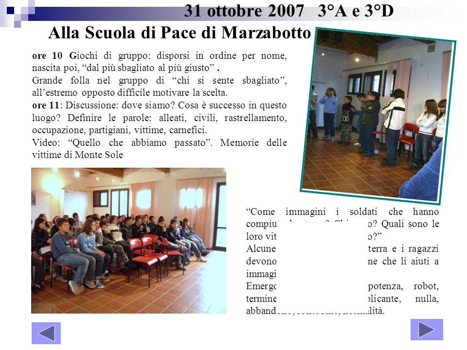31 ottobre 2007 3°A e 3°D Alla Scuola di Pace di Marzabotto ore 10 Giochi di gruppo: disporsi in ordine per nome, nascita poi, dal più sbagliato al pi
