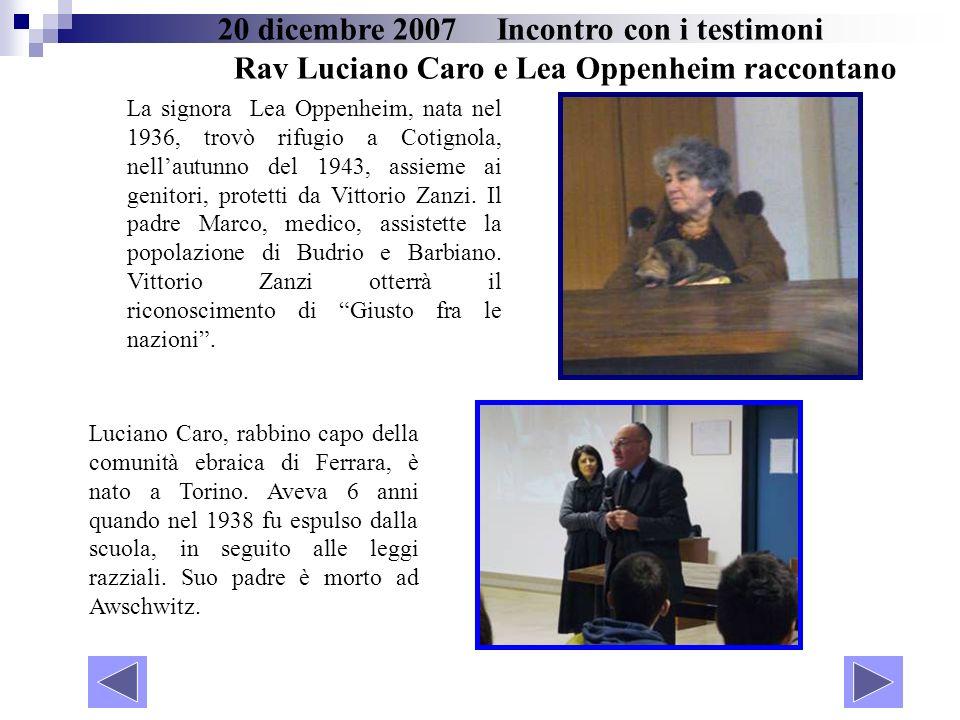 20 dicembre 2007 Incontro con i testimoni Rav Luciano Caro e Lea Oppenheim raccontano La signora Lea Oppenheim, nata nel 1936, trovò rifugio a Cotigno
