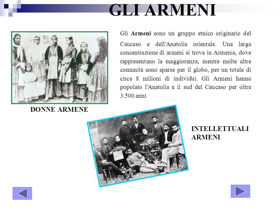 GLI ARMENI Gli Armeni sono un gruppo etnico originario del Caucaso e dell'Anatolia orientale. Una larga concentrazione di armeni si trova in Armenia,