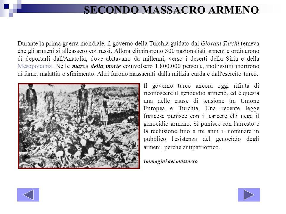 SECONDO MASSACRO ARMENO Durante la prima guerra mondiale, il governo della Turchia guidato dai Giovani Turchi temeva che gli armeni si alleassero coi