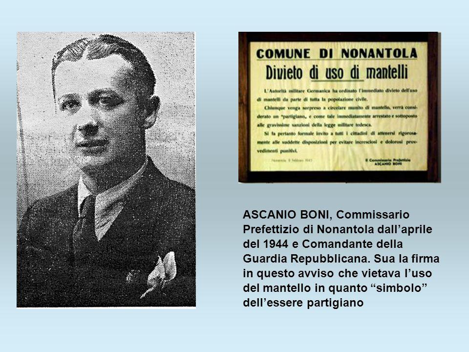 ASCANIO BONI, Commissario Prefettizio di Nonantola dallaprile del 1944 e Comandante della Guardia Repubblicana. Sua la firma in questo avviso che viet