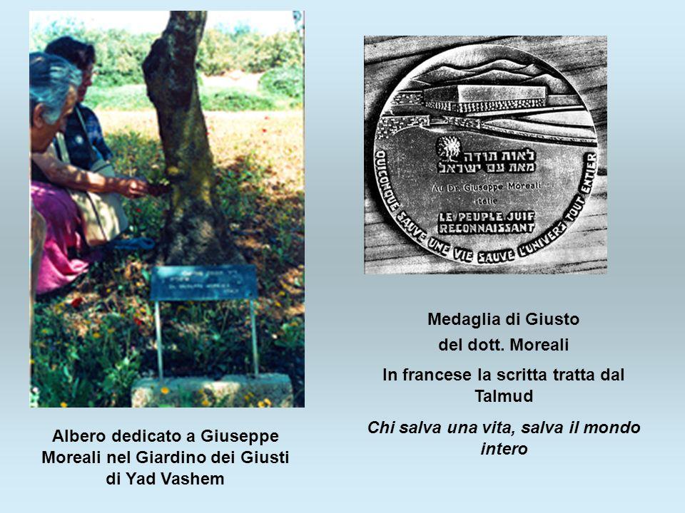 Albero dedicato a Giuseppe Moreali nel Giardino dei Giusti di Yad Vashem Medaglia di Giusto del dott. Moreali In francese la scritta tratta dal Talmud