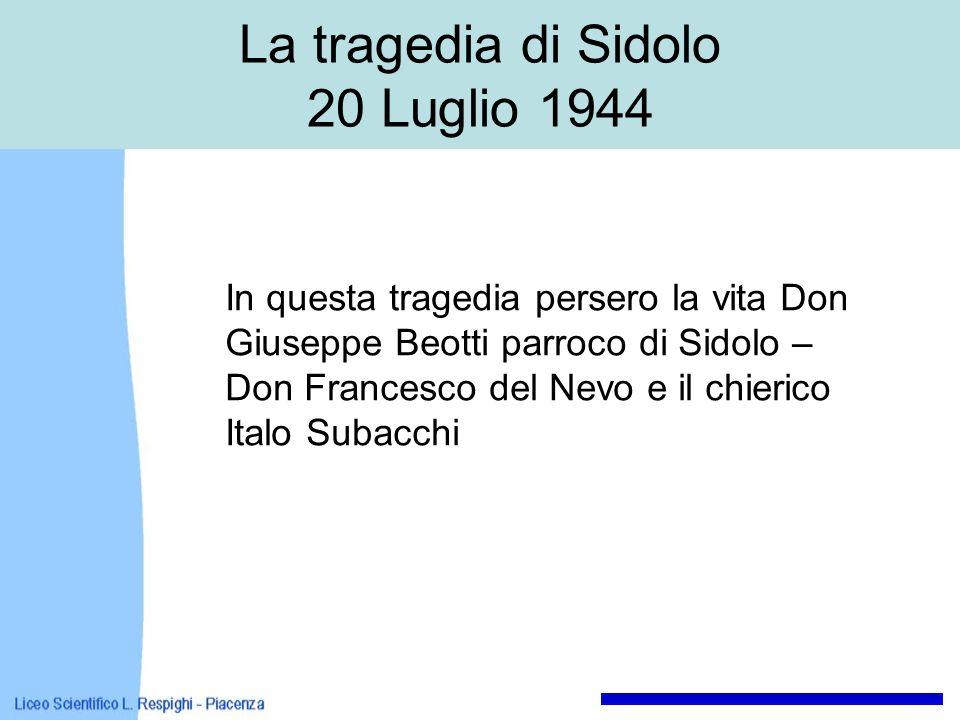 La tragedia di Sidolo 20 Luglio 1944 In questa tragedia persero la vita Don Giuseppe Beotti parroco di Sidolo – Don Francesco del Nevo e il chierico I