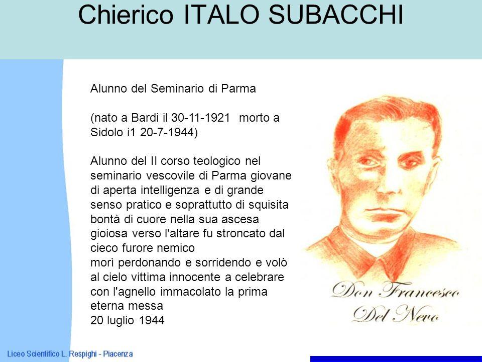 Chierico ITALO SUBACCHI Alunno del Seminario di Parma (nato a Bardi il 30-11-1921 morto a Sidolo i1 20-7-1944) Alunno del II corso teologico nel semin