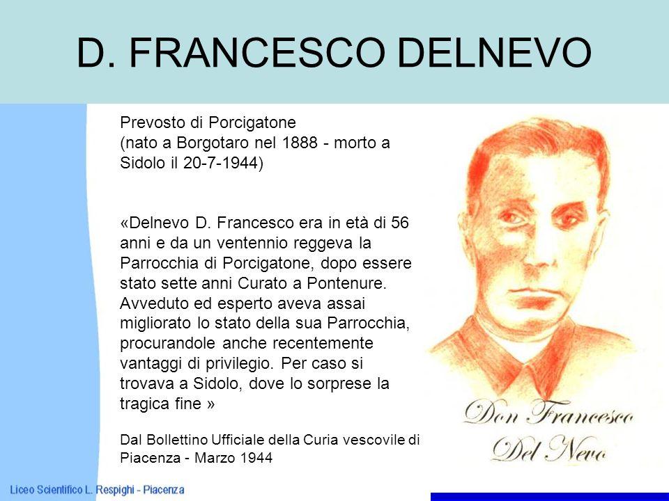 D. FRANCESCO DELNEVO Prevosto di Porcigatone (nato a Borgotaro nel 1888 - morto a Sidolo il 20-7-1944) «Delnevo D. Francesco era in età di 56 anni e d