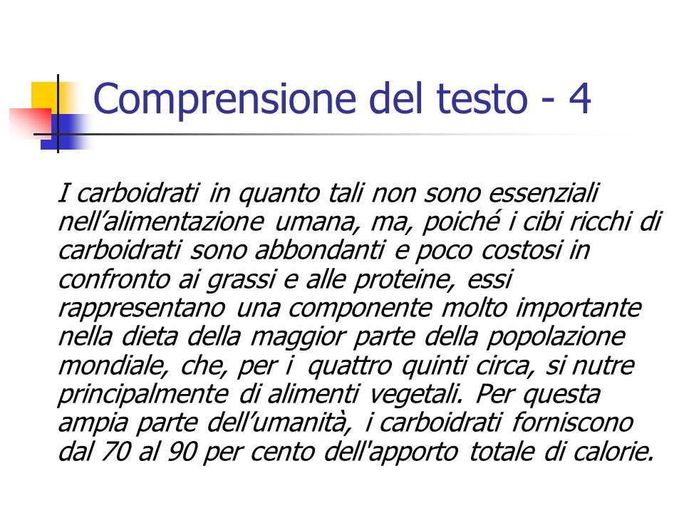 Comprensione del testo - 4 I carboidrati in quanto tali non sono essenziali nellalimentazione umana, ma, poiché i cibi ricchi di carboidrati sono abbo