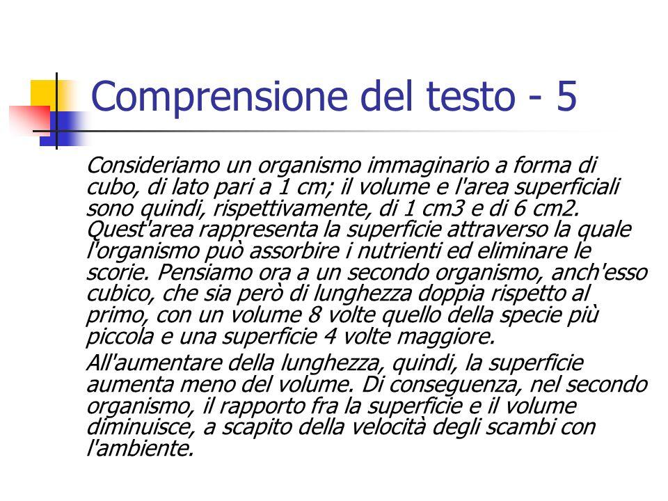 Comprensione del testo - 5 Consideriamo un organismo immaginario a forma di cubo, di lato pari a 1 cm; il volume e l'area superficiali sono quindi, ri