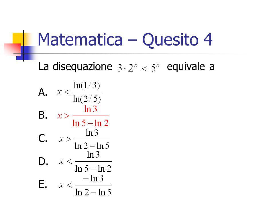 Matematica – Quesito 4 La disequazione equivale a A. B. C. E.