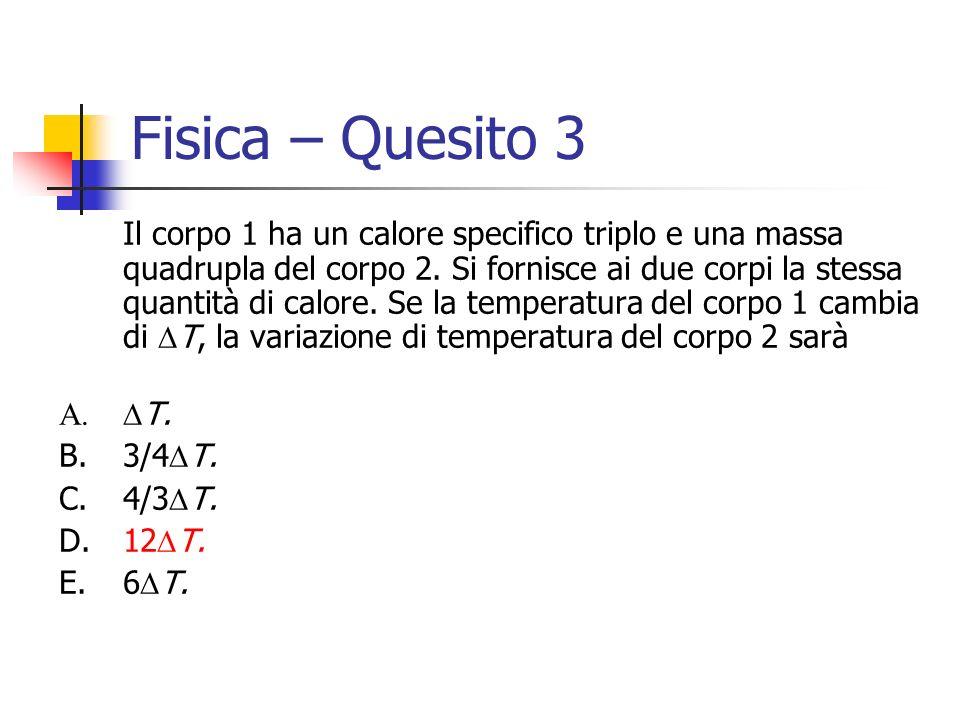 Fisica – Quesito 3 Il corpo 1 ha un calore specifico triplo e una massa quadrupla del corpo 2. Si fornisce ai due corpi la stessa quantità di calore.