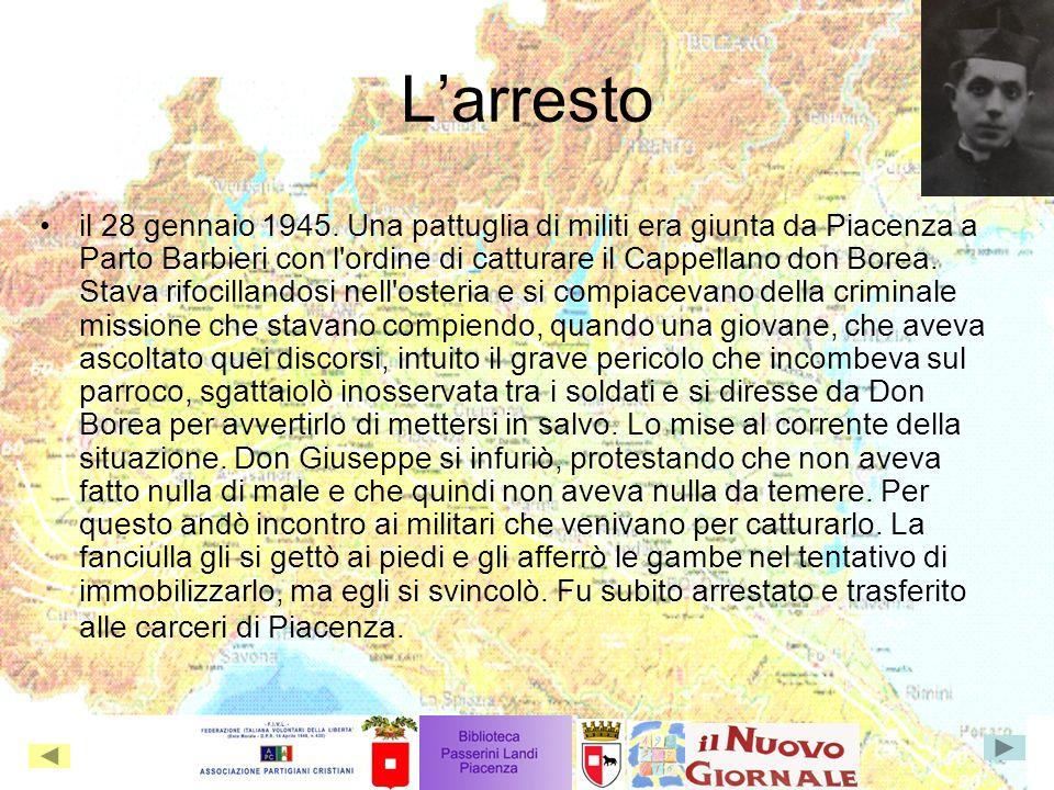 Larresto il 28 gennaio 1945. Una pattuglia di militi era giunta da Piacenza a Parto Barbieri con l'ordine di catturare il Cappellano don Borea. Stava